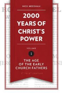 2,000 Years of Christ's Power Vol. 1: The Age of the Early Church Fathers by Nick Needham (Hardback)