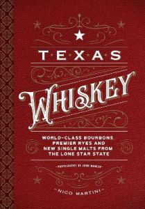 Texas Whiskey: A Rich History of Distilling Whiskey in the Lone Star State by Nico Martini (Hardback)