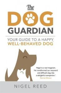 The Dog Guardian: Your Guide to a Happy, Well-Behaved Dog by Nigel Reed