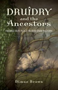 Druidry and the Ancestors - Finding our place in our own history by Nimue Brown