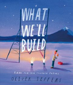 What We'll Build by Oliver Jeffers - Signed Edition