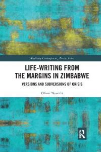 Life-Writing from the Margins in Zimbabwe: Versions and Subversions of Crisis by Oliver Nyambi