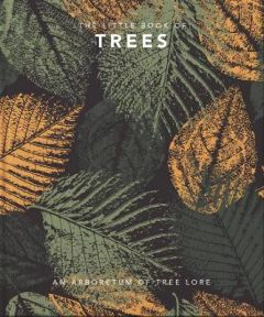 The Little Book of Trees: An arboretum of tree lore by Orange Hippo! (Hardback)