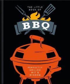 The Little Book of BBQ: Get fired up, it's grilling time! by Orange Hippo! (Hardback)