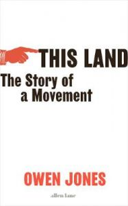 This Land: The Story of a Movement by Owen Jones (Hardback)
