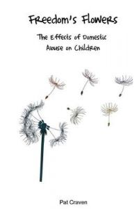 Freedom's Flowers: The Effects of Domestic Abuse on Children by Pat Craven