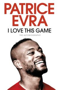 I Love This Game: The Autobiography by Patrice Evra - Signed Edition