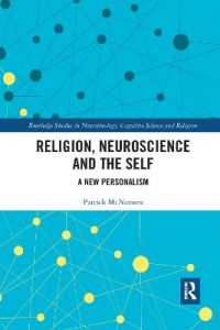 Religion, Neuroscience and the Self: A New Personalism by Patrick McNamara, Ph.D.