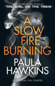 A Slow Fire Burning: The scorching new thriller from the author of The Girl on the Train by Paula Hawkins (Hardback)