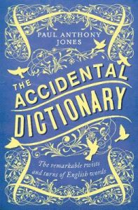The Accidental Dictionary: The Remarkable Twists and Turns of English Words by Paul Anthony Jones
