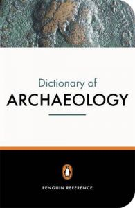 The New Penguin Dictionary of Archaeology by Paul Bahn