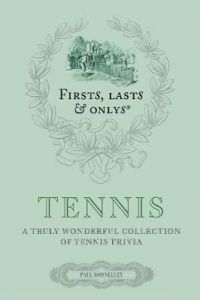 Firsts, Lasts and Onlys: Tennis: A Truly Wonderful Collection of Tennis Trivia by Paul Donnelley (Hardback)
