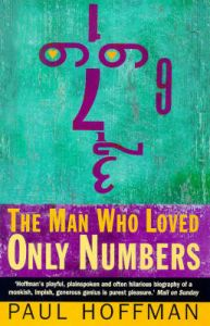 The Man Who Loved Only Numbers: The Story of Paul Erdoes and the Search for Mathematical Truth by Paul Hoffman