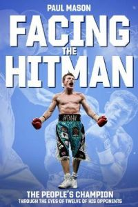 Facing the Hitman: The People's Champion Through the Eyes of His Opponents by Paul Mason (Hardback)