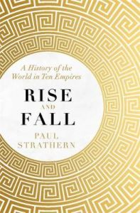 Rise and Fall: A History of the World in Ten Empires by Paul Strathern