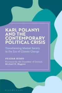 Karl Polanyi and the Contemporary Political Crisis: Transforming Market Society in the Era of Climate Change by Peadar Kirby (University of Limerick, Ireland)