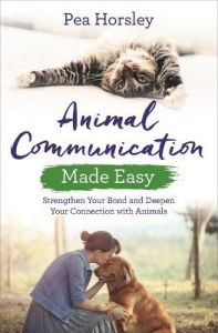 Animal Communication Made Easy: Strengthen Your Bond and Deepen Your Connection with Animals by Pea Horsley