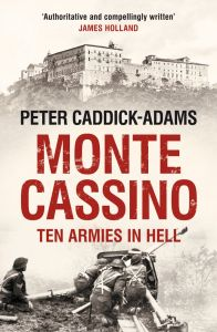 Monte Cassino: Ten Armies in Hell by Peter Caddick-Adams - Signed Edition
