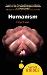 Humanism: A Beginner's Guide by Peter Cave