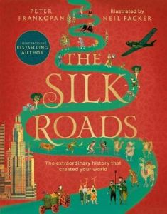 The Silk Roads: A New History of the World - Illustrated Edition by Peter Frankopan