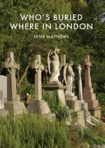 Who's Buried Where in London by Peter Matthews