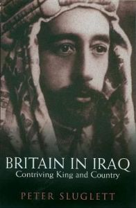 Britain in Iraq: Contriving King and Country by Peter Sluglett (Hardback)
