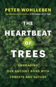 The Heartbeat of Trees: Embracing Our Ancient Bond with Forests and Nature by Peter Wohlleben (Hardback)