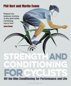 Strength and Conditioning for Cyclists: Off the Bike Conditioning for Performance and Life by Phil Burt
