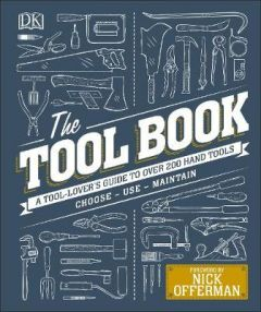 The Tool Book: A Tool-Lover's Guide to Over 200 Hand Tools by Phil Davy (Hardback)