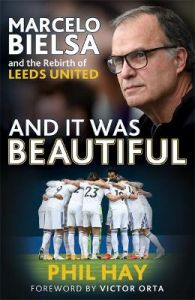 And it was Beautiful: Marcelo Bielsa and the Rebirth of Leeds United by Phil Hay (Hardback)
