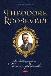 Theodore Roosevelt: An Autobiography by Theodore Roosevelt by Philipp Weiss (Hardback)