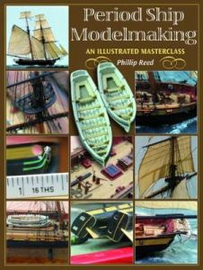 Period Ship Modelmaking: An Illustrated Masterclass by Phillip Reed (Hardback)