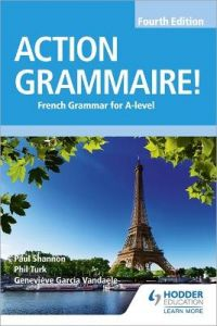 Action Grammaire! Fourth Edition: French Grammar for A Level by Phil Turk