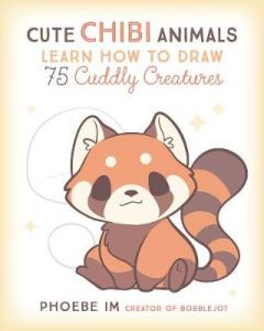 Cute Chibi Animals: Learn How to Draw 75 Cuddly Creatures by Phoebe Im