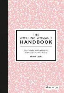 The Working Woman's Handbook: Ideas, Insights, and Inspiration for a Successful Creative Career by Phoebe Lovatt (Hardback)