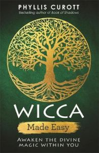 Wicca Made Easy: Awaken the Divine Magic Within You by Phyllis Curott (Uk Author)