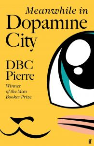 Meanwhile in Dopamine City by DBC Pierre - Signed Edition