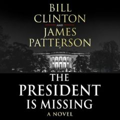 The President is Missing by President Bill Clinton (Audiobook)