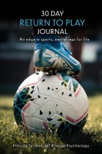 30 Day Return to Play Journal: An Edge in Sports, Mental Reps for Life by Priscilla Tallman