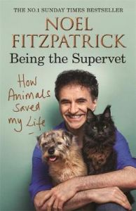 How Animals Saved My Life: Being the Supervet by Professor Noel Fitzpatrick (Hardback)