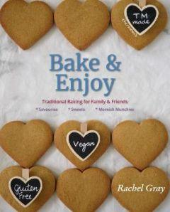 Bake and Enjoy: Traditional Baking for Family and Friends by Rachel Gray
