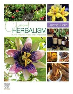 Clinical Herbalism: Plant Wisdom from East and West by Rachel Lord
