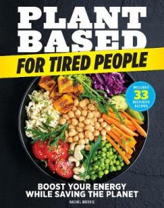 Plant-based For Tired People: Eat Your Way to More Energy! by Rachel Morris