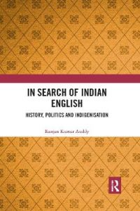 In Search of Indian English: History, Politics and Indigenisation by Ranjan Kumar Auddy