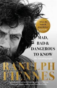 Mad, Bad and Dangerous to Know: Updated and revised by Ranulph Fiennes