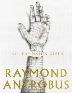 All The Names Given by Raymond Antrobus - Signed Paperback Edition