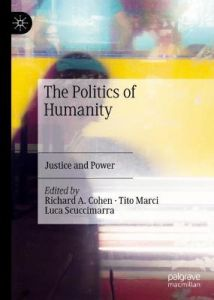 The Politics of Humanity: Justice and Power by Richard A. Cohen (Hardback)