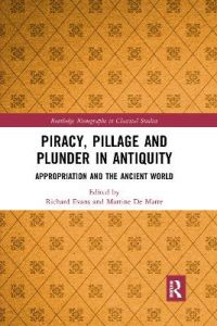 Piracy, Pillage, and Plunder in Antiquity: Appropriation and the Ancient World by Richard Evans