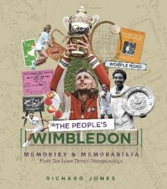 The People's Wimbledon: Memories and Memorabilia from the Lawn Tennis Championships by Richard Jones