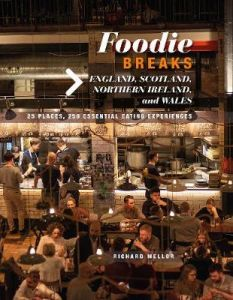 Foodie Breaks: England, Scotland, Northern Ireland, and Wales: 25 Places, 250 Essential Eating Experiences by Richard Mellor
